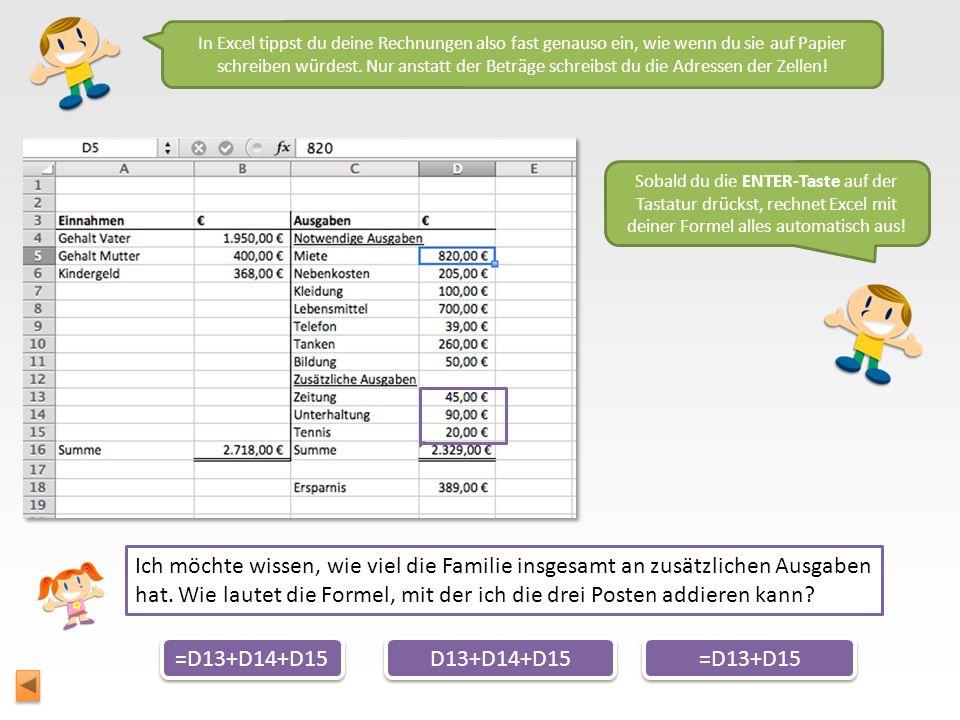 In Excel tippst du deine Rechnungen also fast genauso ein, wie wenn du sie auf Papier schreiben würdest. Nur anstatt der Beträge schreibst du die Adressen der Zellen!