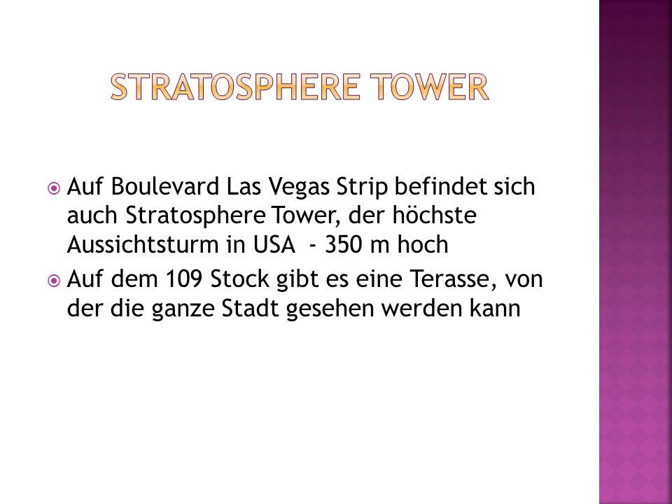 Stratosphere tower Auf Boulevard Las Vegas Strip befindet sich auch Stratosphere Tower, der höchste Aussichtsturm in USA - 350 m hoch.