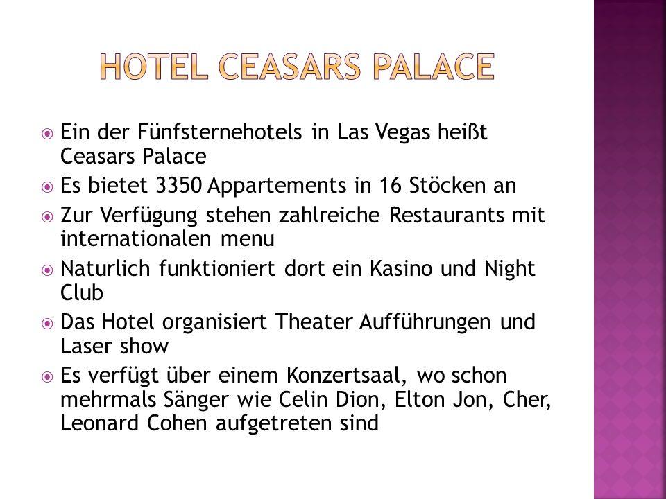 Hotel ceasars palace Ein der Fünfsternehotels in Las Vegas heißt Ceasars Palace. Es bietet 3350 Appartements in 16 Stöcken an.