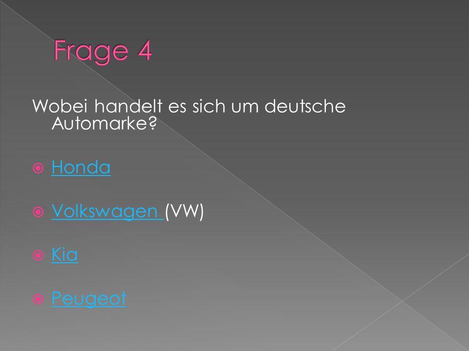 Frage 4 Wobei handelt es sich um deutsche Automarke Honda