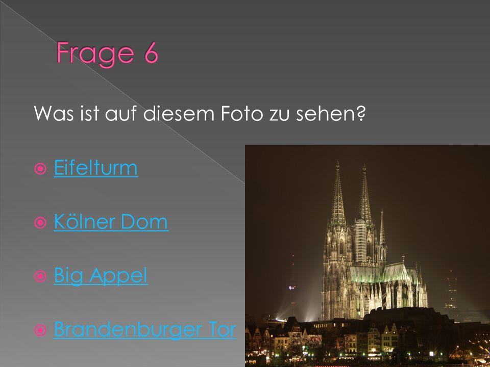Frage 6 Was ist auf diesem Foto zu sehen Eifelturm Kölner Dom