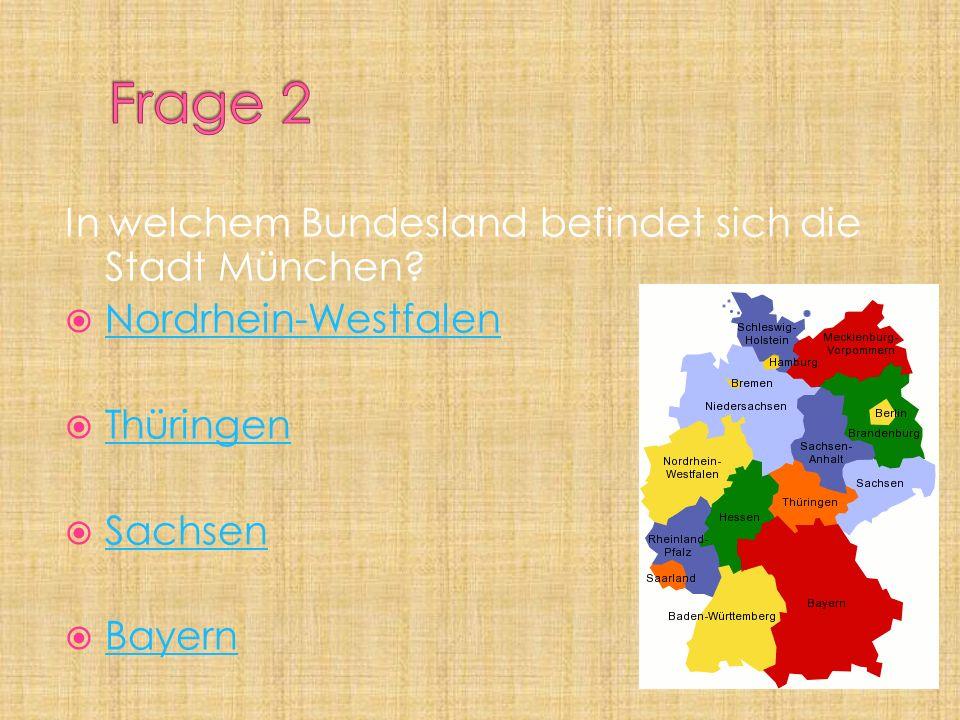 Frage 2 In welchem Bundesland befindet sich die Stadt München
