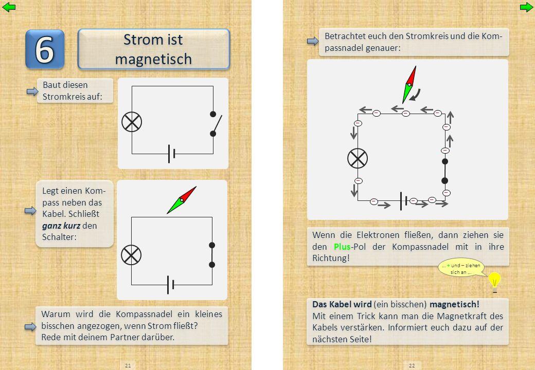 6Strom ist magnetisch. Betrachtet euch den Stromkreis und die Kom-passnadel genauer: Baut diesen Stromkreis auf: