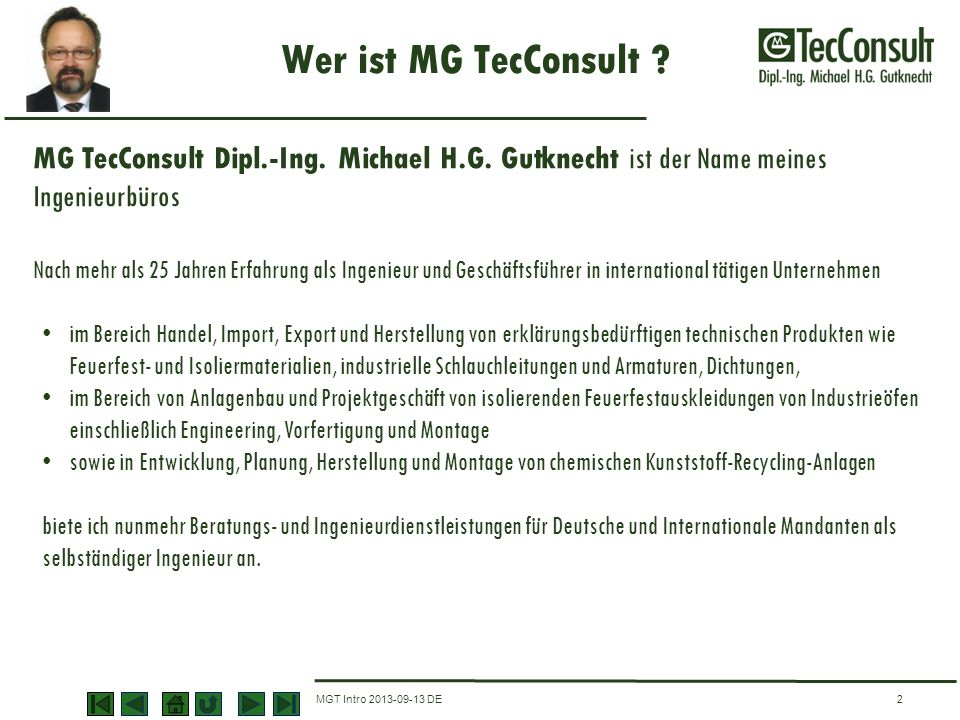 Wer ist MG TecConsult MG TecConsult Dipl.-Ing. Michael H.G. Gutknecht ist der Name meines Ingenieurbüros.