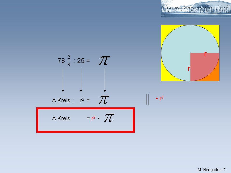 r 78 : 25 = • r2 A Kreis : r2 = A Kreis = r2 •