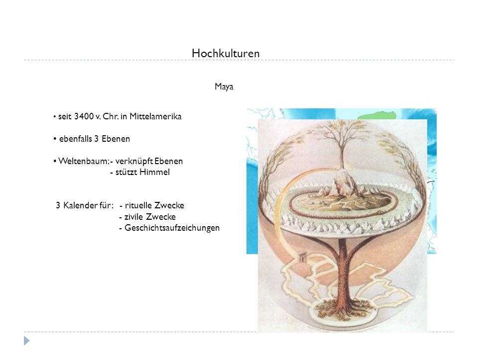 Hochkulturen Maya ebenfalls 3 Ebenen Weltenbaum: - verknüpft Ebenen