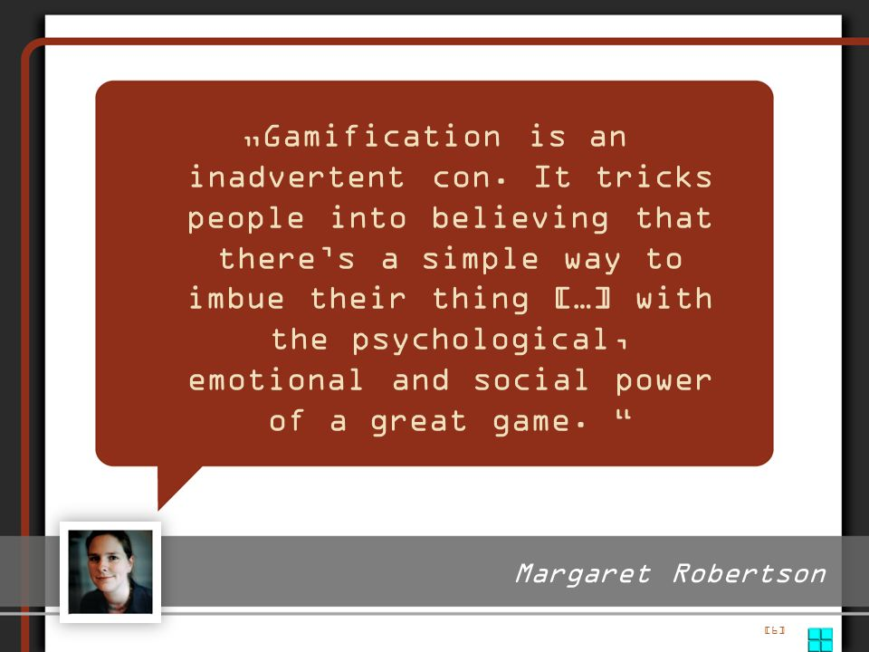 """Gamification is an inadvertent con"