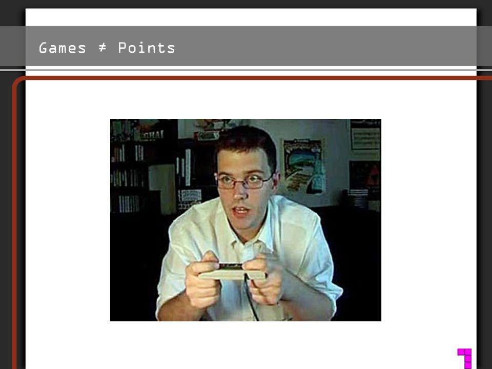 Games ≠ Points Wesen eines Spiels – Ungewissheit - ob man das aktuelle Level schafft oder den Gegner besiegt.