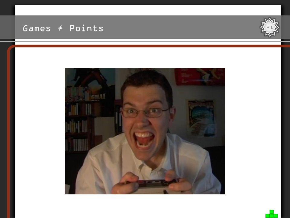 Games ≠ Points +1. …und das gute Gefühl, wenn man es tatsächlich geschafft hat. ### Welcher berühmte Charakter aus dem Internet ist das