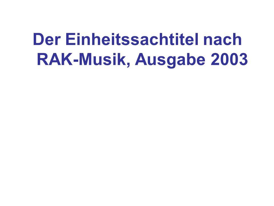 Der Einheitssachtitel nach RAK-Musik, Ausgabe 2003