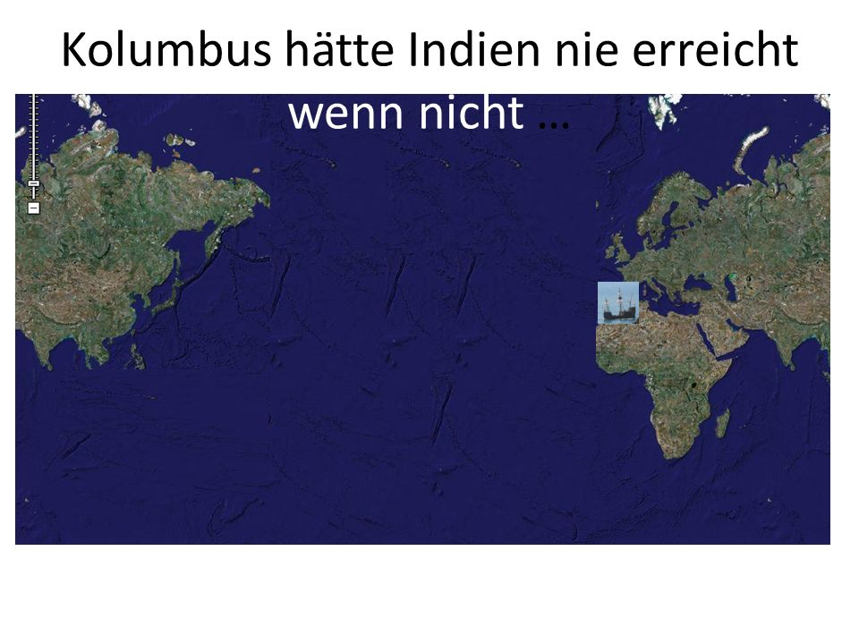 Kolumbus hätte Indien nie erreicht wenn nicht …