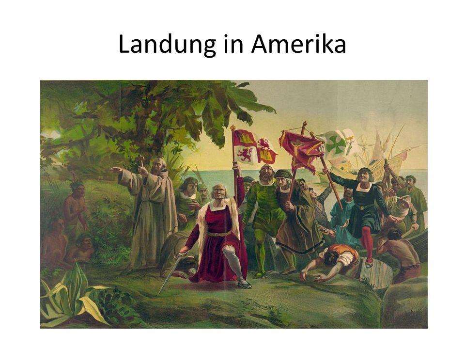 Landung in Amerika Bild aus: http://de.wikipedia.org/wiki/Bild:Christopher_Columbus3.jpg