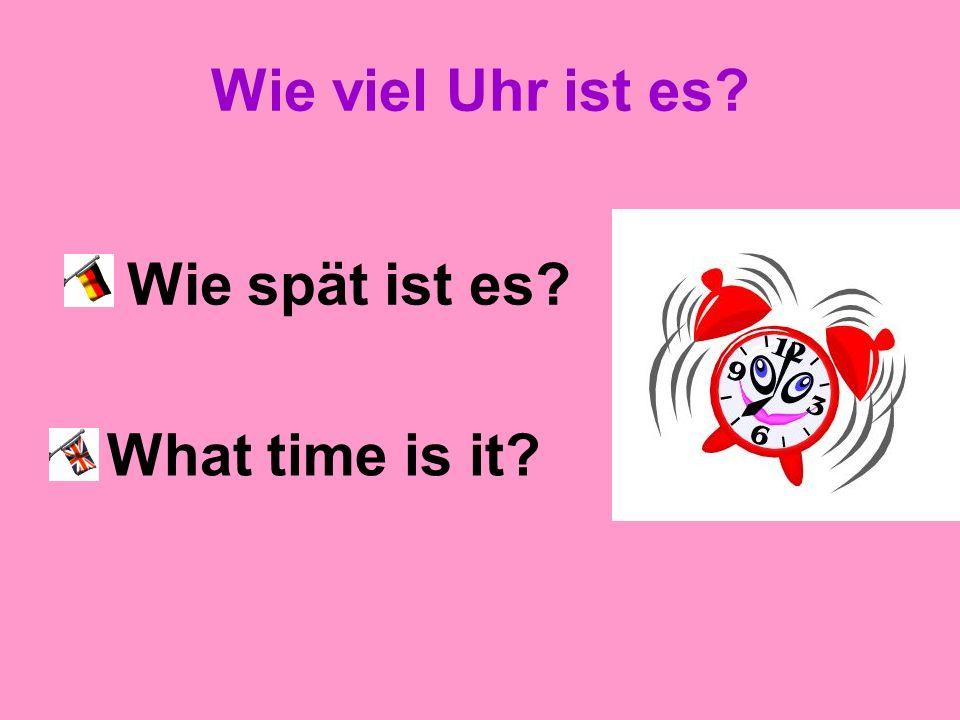 Wie viel Uhr ist es Wie spät ist es What time is it