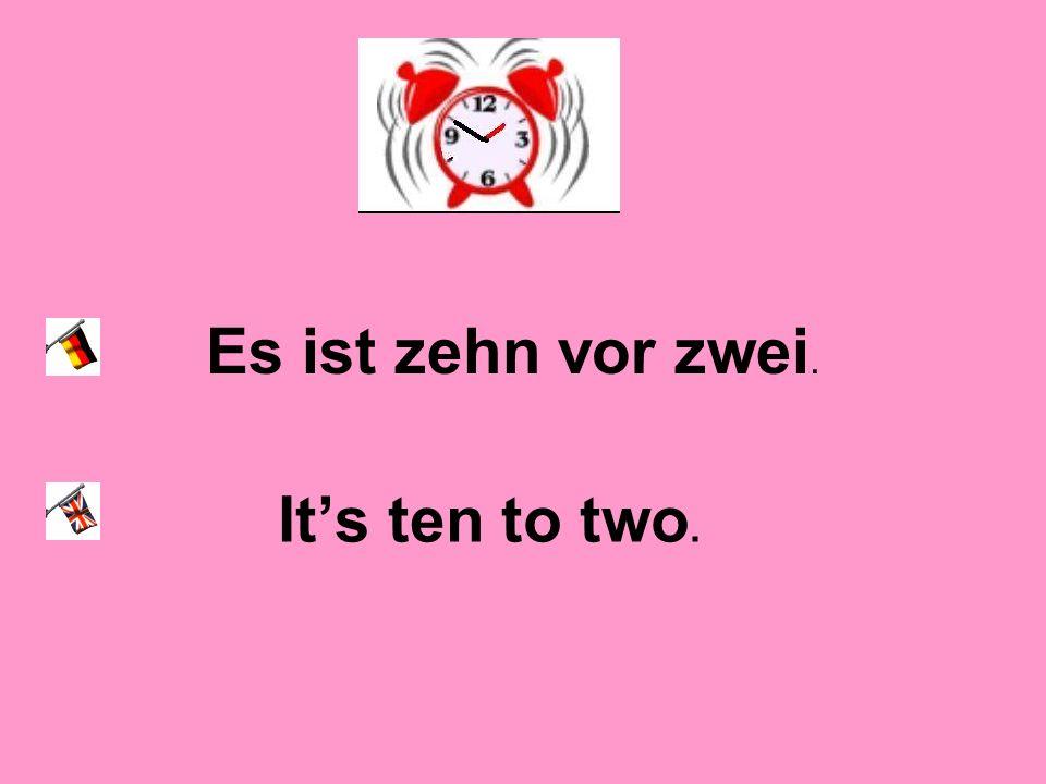 Es ist zehn vor zwei. It's ten to two.