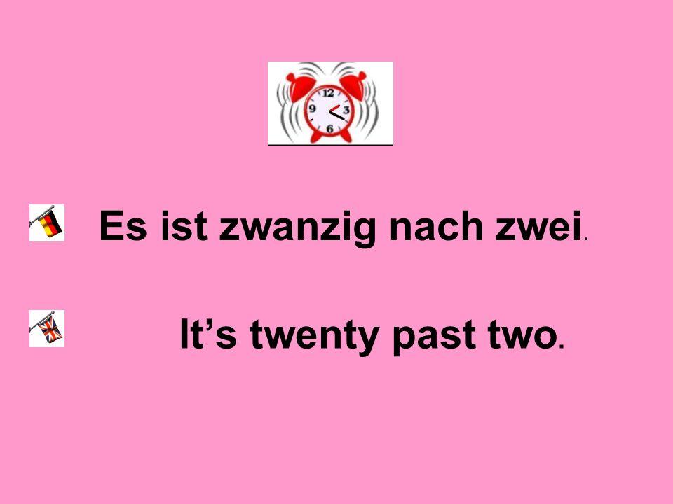 Es ist zwanzig nach zwei.