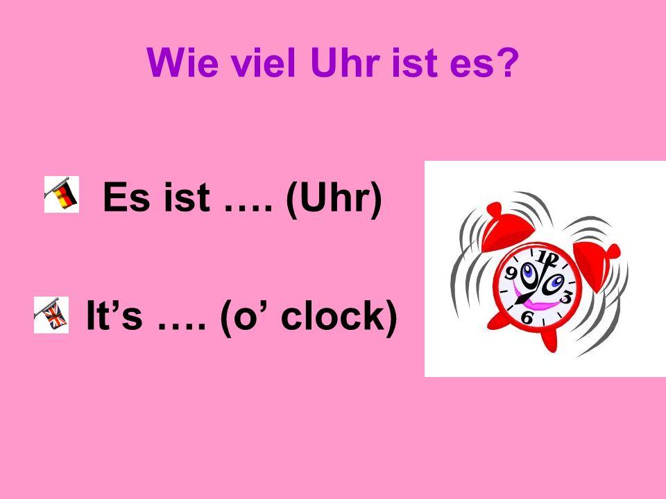 Wie viel Uhr ist es Es ist …. (Uhr) It's …. (o' clock)