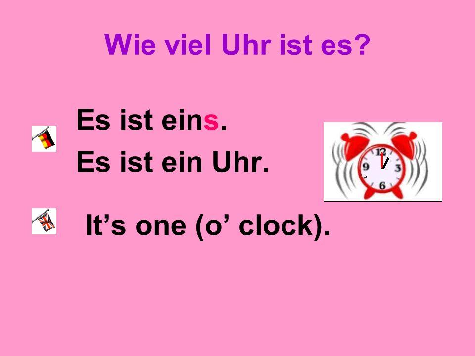 Wie viel Uhr ist es Es ist eins. Es ist ein Uhr. It's one (o' clock).