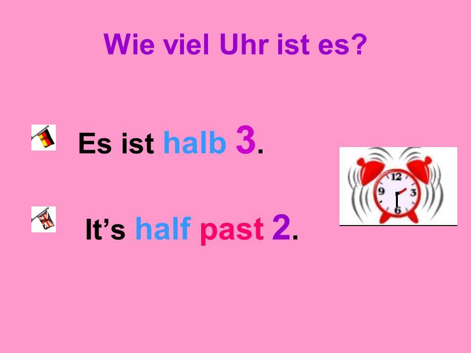Wie viel Uhr ist es Es ist halb 3. It's half past 2.
