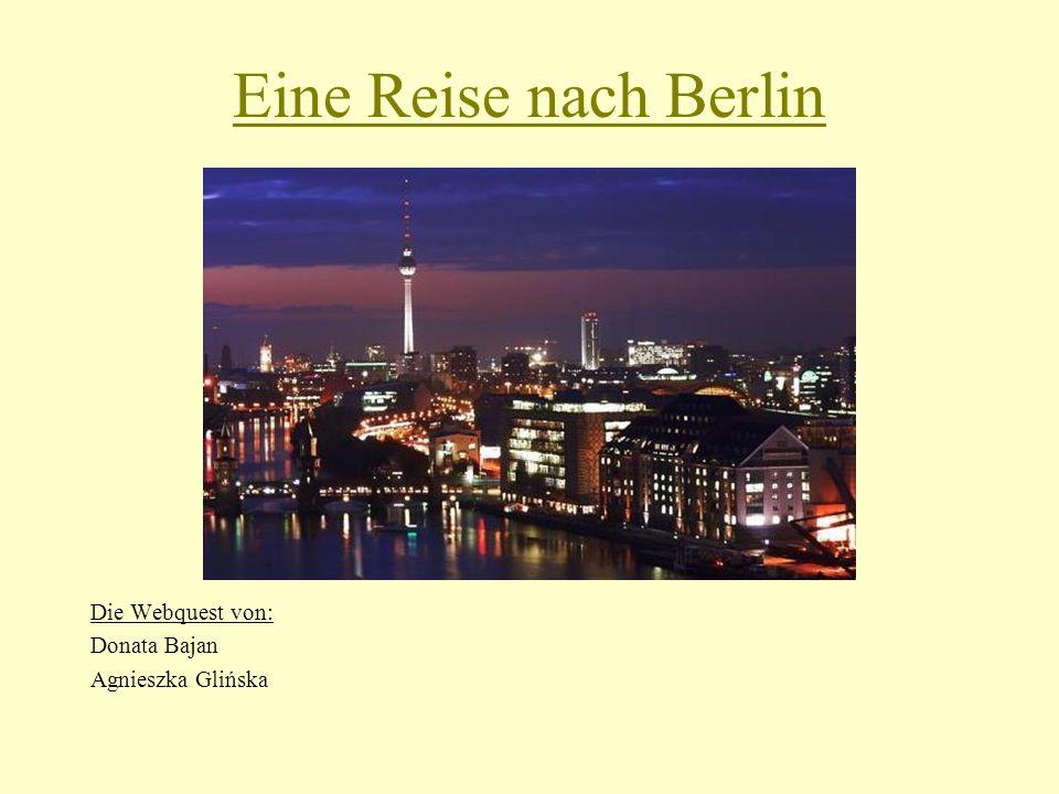 Eine Reise nach Berlin Die Webquest von: Donata Bajan