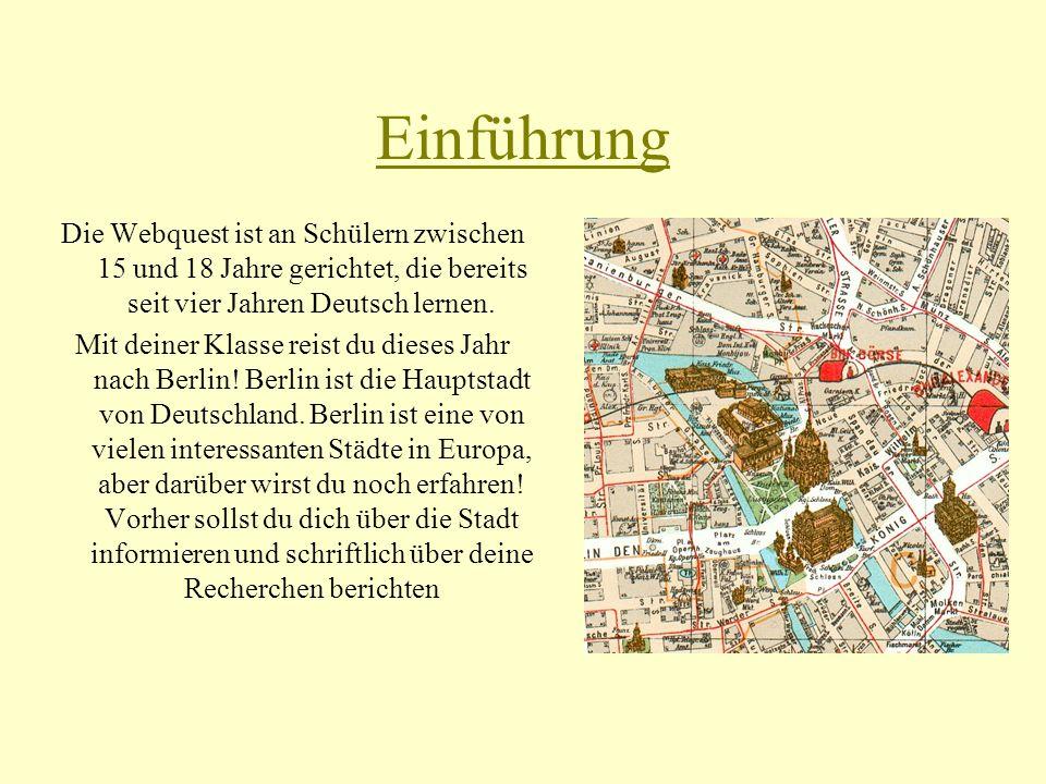 Einführung Die Webquest ist an Schülern zwischen 15 und 18 Jahre gerichtet, die bereits seit vier Jahren Deutsch lernen.