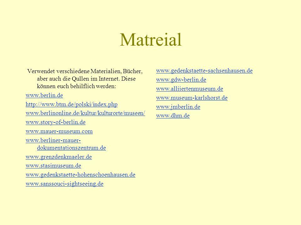 MatreialVerwendet verschiedene Materialien, Bücher, aber auch die Qullen im Internet. Diese können euch behilflich werden: