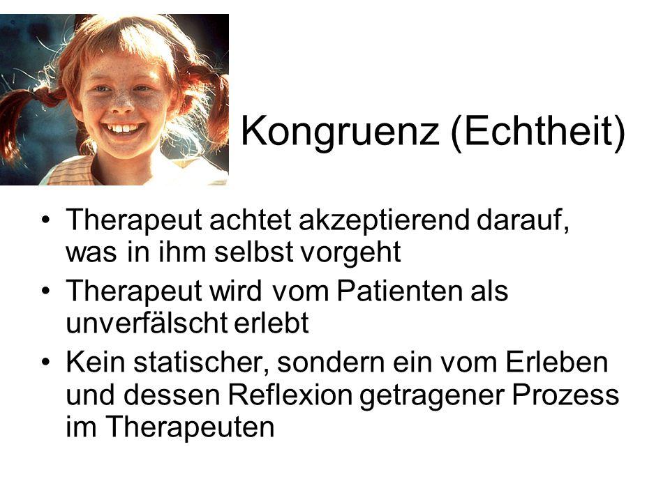 Kongruenz (Echtheit) Therapeut achtet akzeptierend darauf, was in ihm selbst vorgeht. Therapeut wird vom Patienten als unverfälscht erlebt.