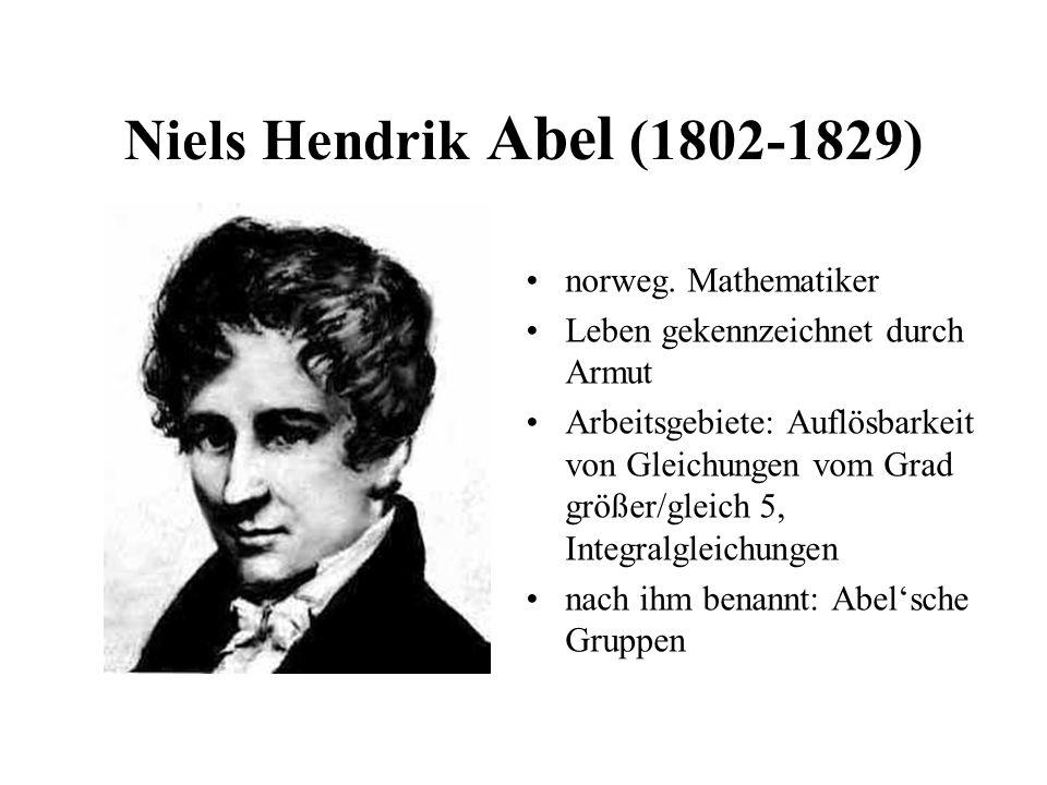 Niels Hendrik Abel (1802-1829) norweg. Mathematiker
