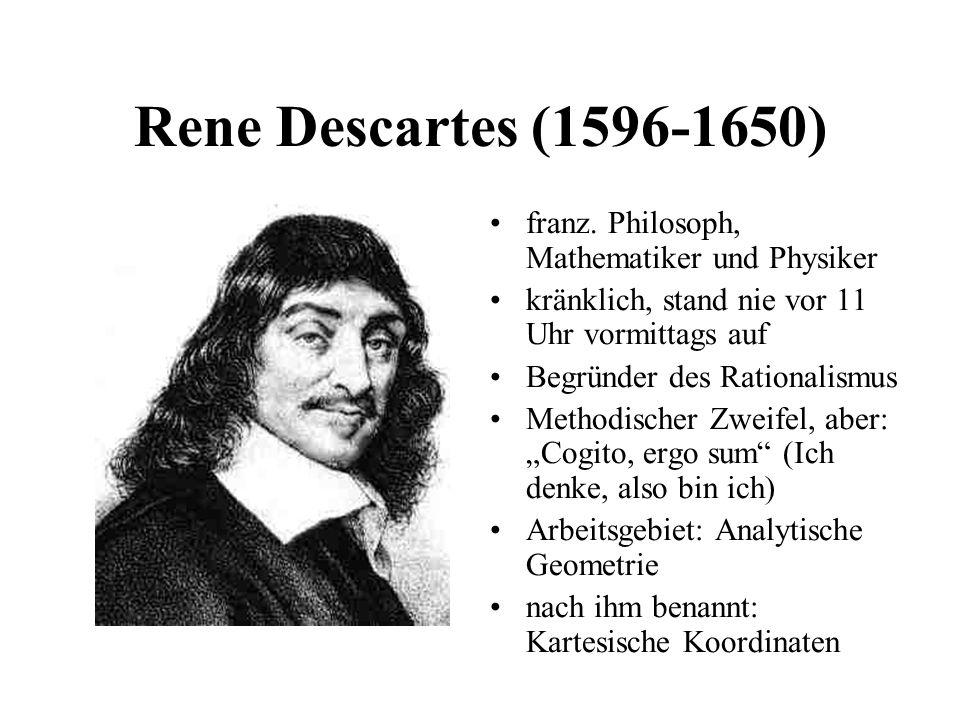 Rene Descartes (1596-1650) franz. Philosoph, Mathematiker und Physiker