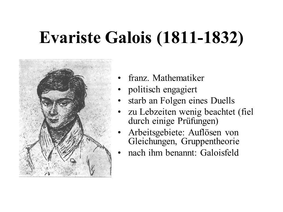 Evariste Galois (1811-1832) franz. Mathematiker politisch engagiert