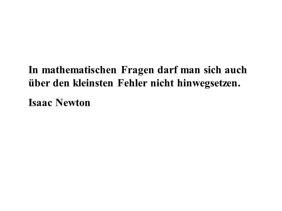 In mathematischen Fragen darf man sich auch über den kleinsten Fehler nicht hinwegsetzen.