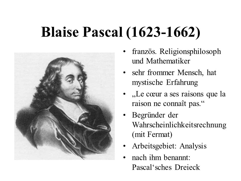 Blaise Pascal (1623-1662) französ. Religionsphilosoph und Mathematiker