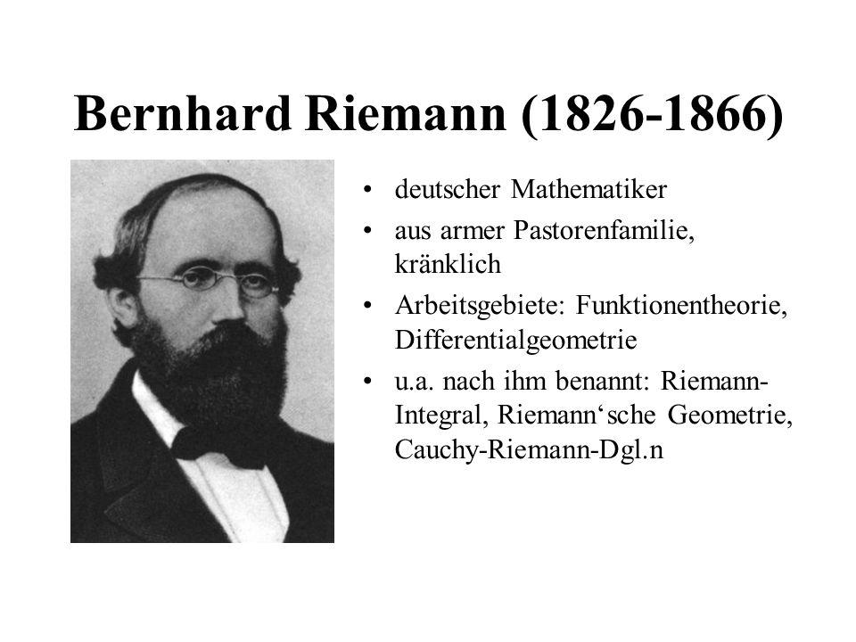 Bernhard Riemann (1826-1866) deutscher Mathematiker