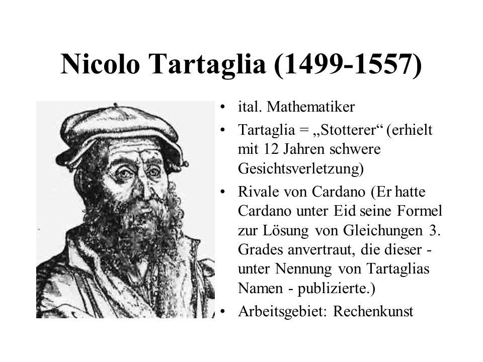 Nicolo Tartaglia (1499-1557) ital. Mathematiker
