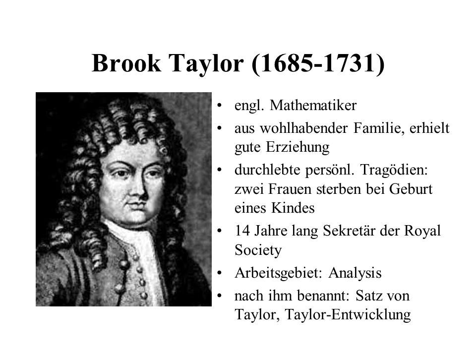 Brook Taylor ( ) engl. Mathematiker
