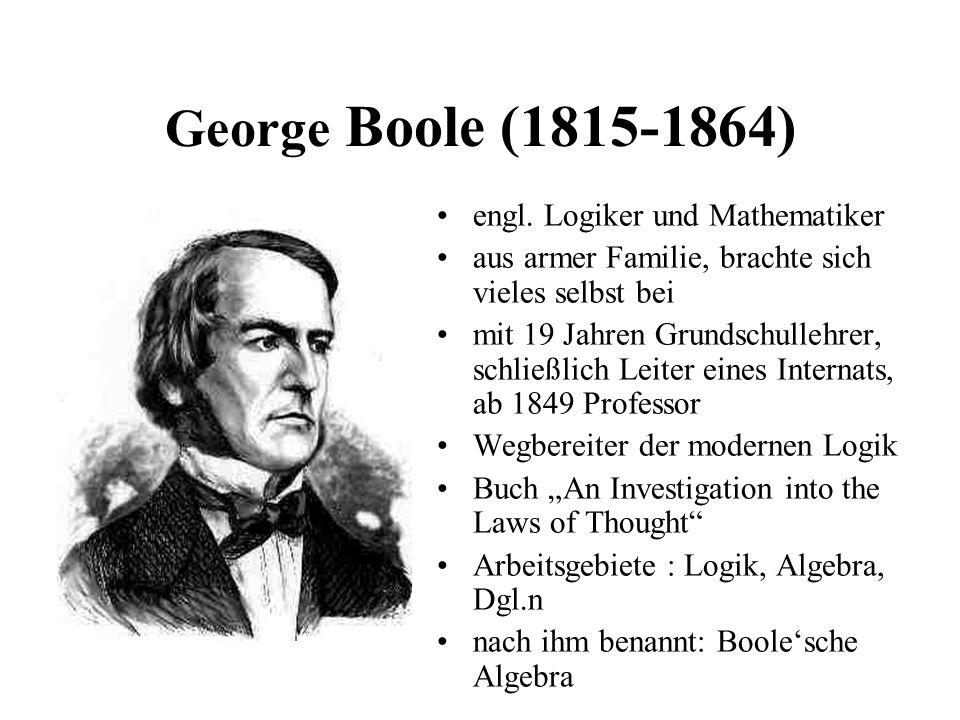 George Boole (1815-1864) engl. Logiker und Mathematiker