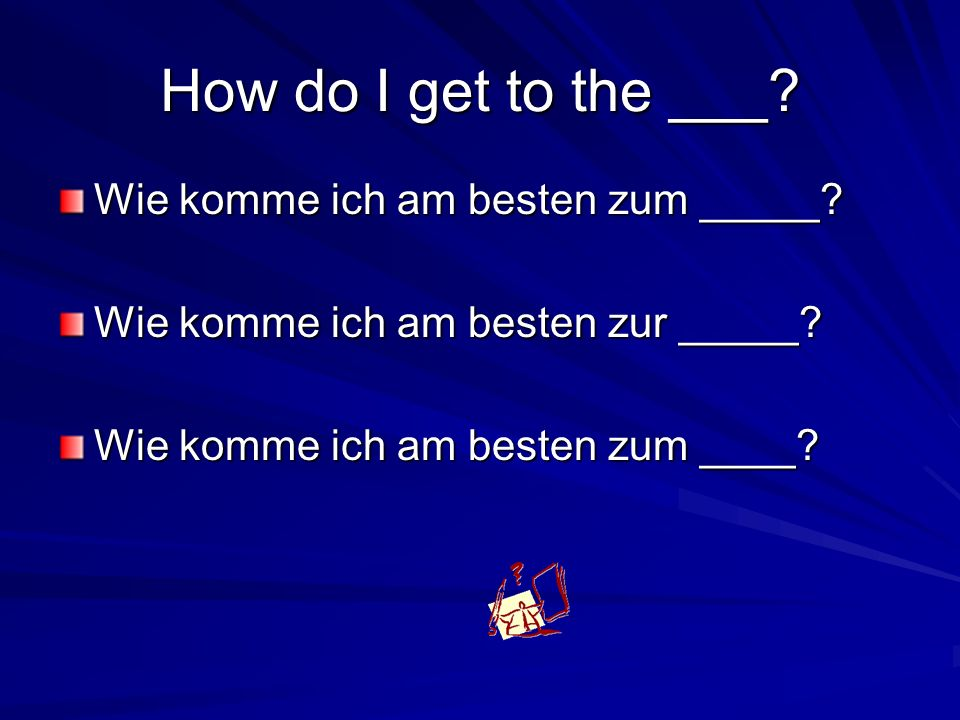 How do I get to the ___ Wie komme ich am besten zum _____