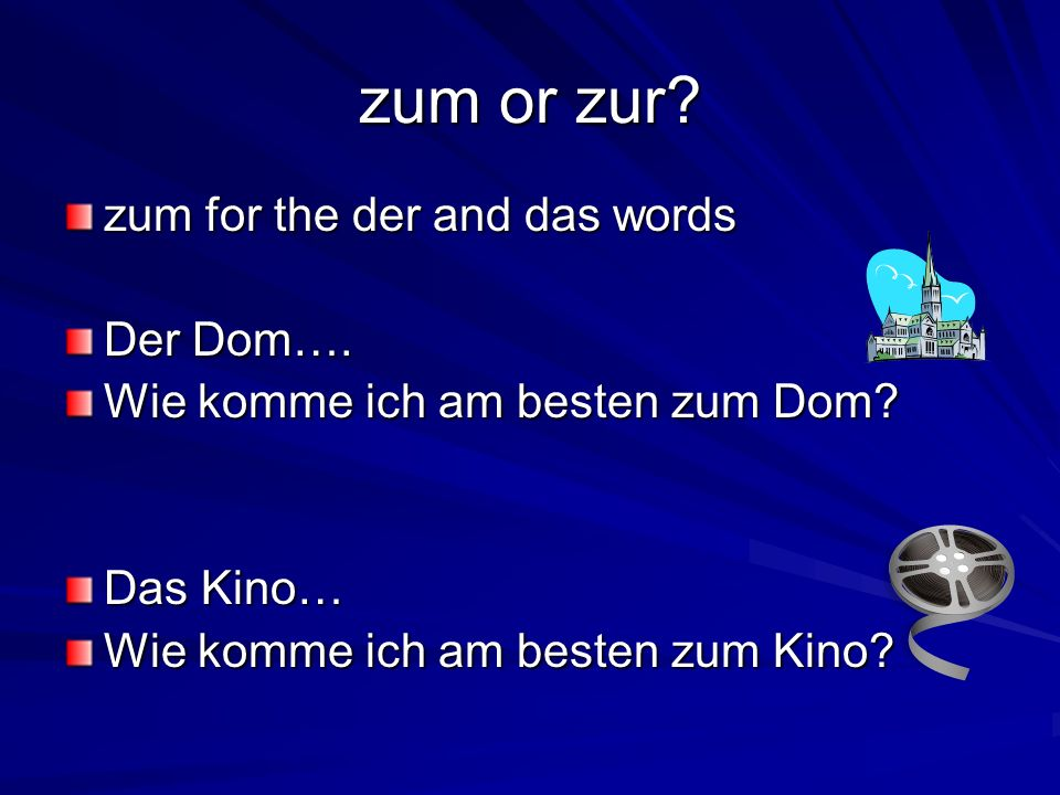 zum or zur zum for the der and das words Der Dom….