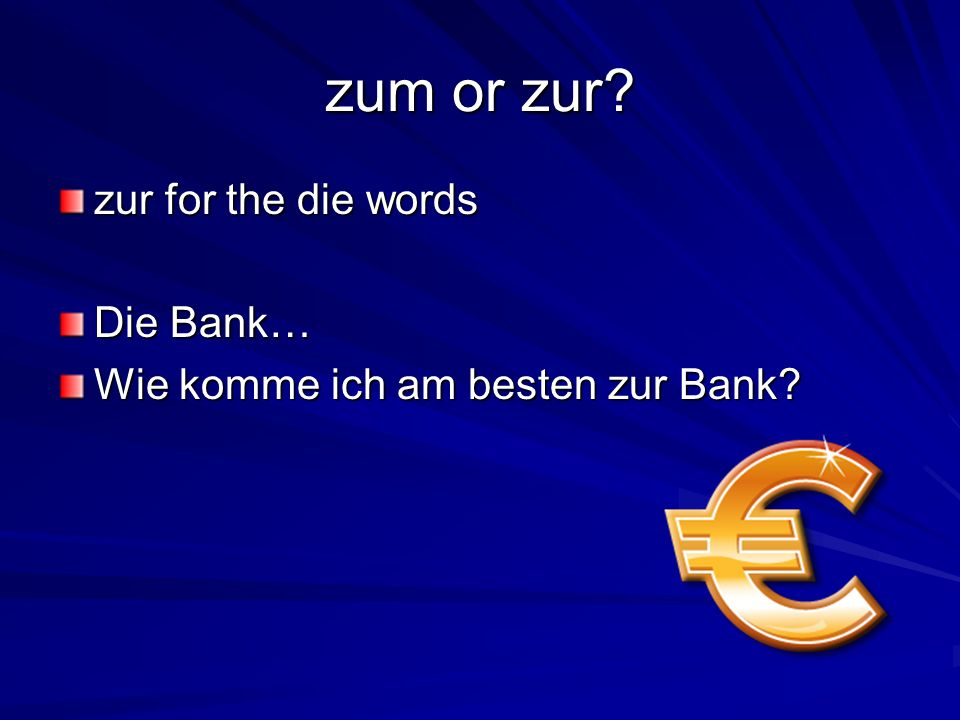 zum or zur zur for the die words Die Bank…