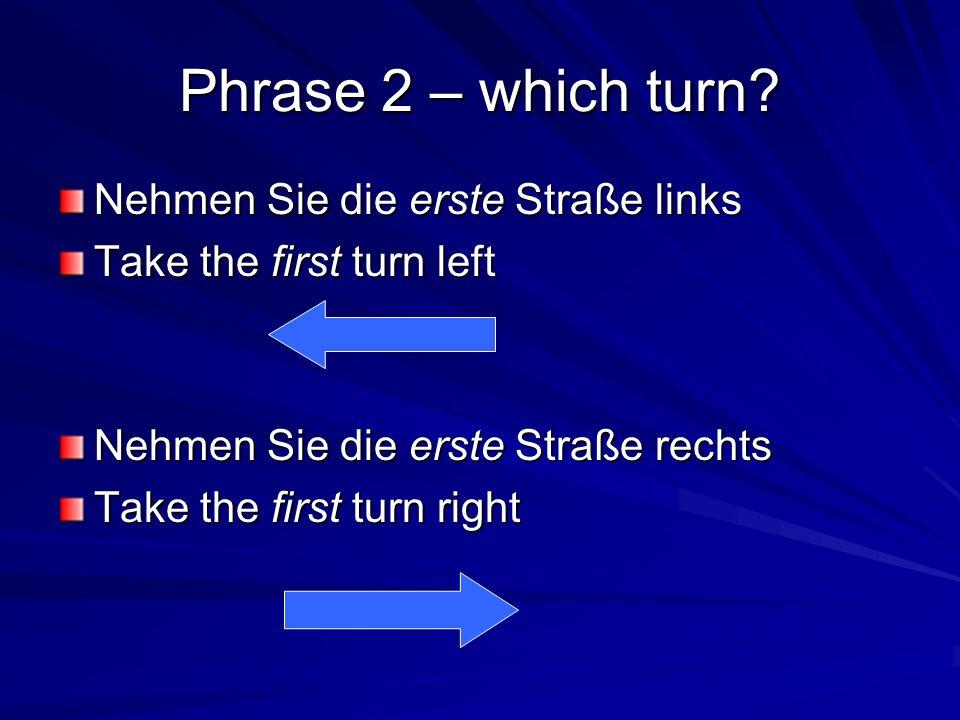 Phrase 2 – which turn Nehmen Sie die erste Straße links