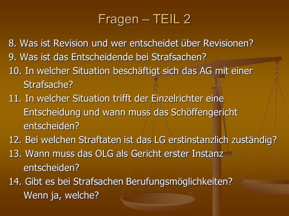 Fragen – TEIL 2 8. Was ist Revision und wer entscheidet über Revisionen 9. Was ist das Entscheidende bei Strafsachen