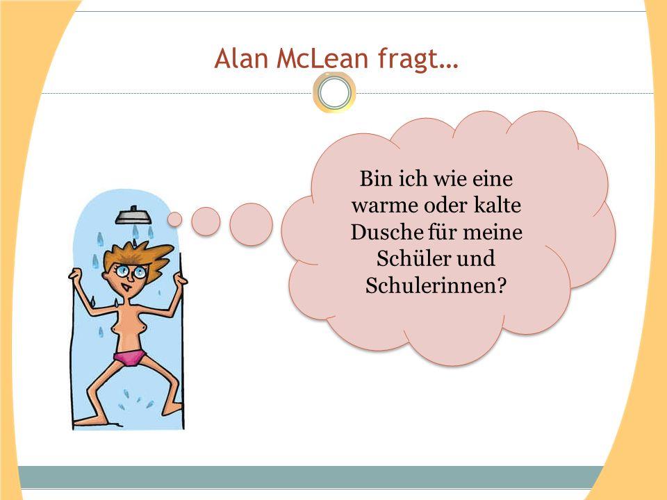 Alan McLean fragt… Bin ich wie eine warme oder kalte Dusche für meine Schüler und Schulerinnen