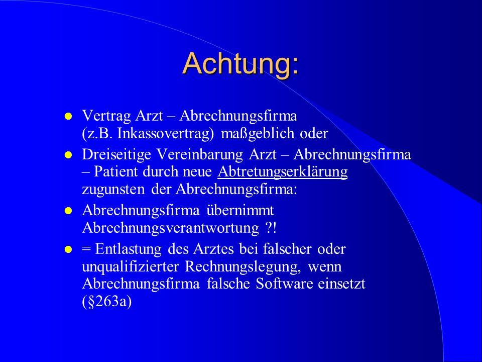 Achtung: Vertrag Arzt – Abrechnungsfirma (z.B. Inkassovertrag) maßgeblich oder.