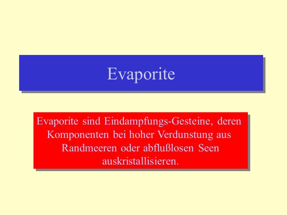Evaporite Evaporite sind Eindampfungs-Gesteine, deren