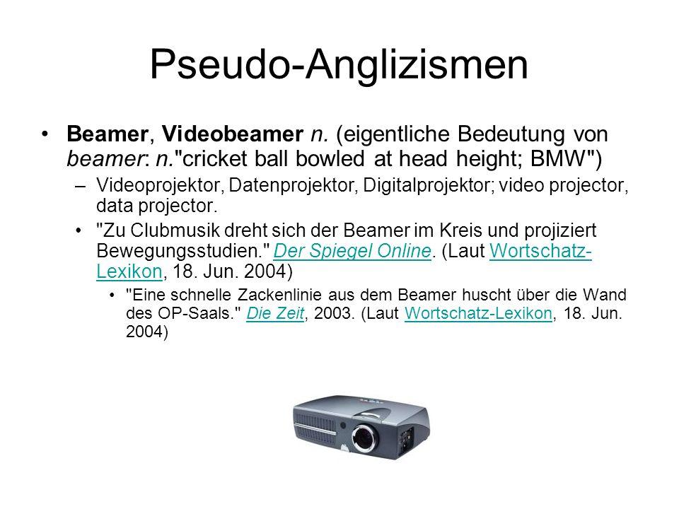 Pseudo-Anglizismen Beamer, Videobeamer n. (eigentliche Bedeutung von beamer: n. cricket ball bowled at head height; BMW )