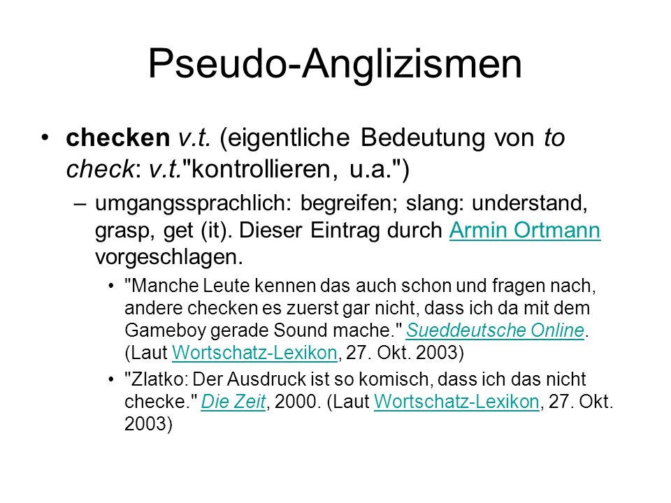 Pseudo-Anglizismen checken v.t. (eigentliche Bedeutung von to check: v.t. kontrollieren, u.a. )