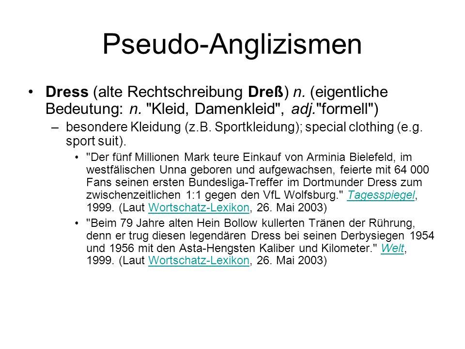 Pseudo-Anglizismen Dress (alte Rechtschreibung Dreß) n. (eigentliche Bedeutung: n. Kleid, Damenkleid , adj. formell )