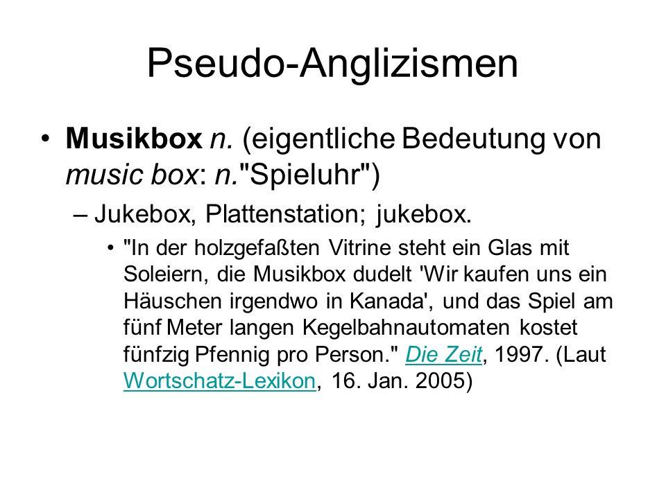 Pseudo-Anglizismen Musikbox n. (eigentliche Bedeutung von music box: n. Spieluhr ) Jukebox, Plattenstation; jukebox.
