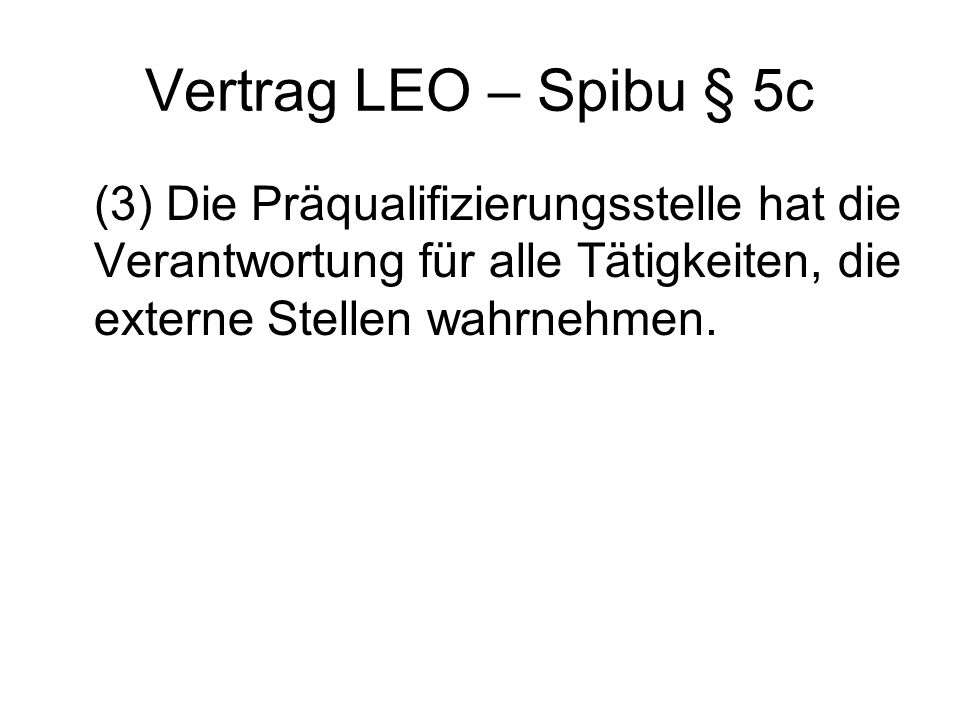 Vertrag LEO – Spibu § 5c (3) Die Präqualifizierungsstelle hat die Verantwortung für alle Tätigkeiten, die externe Stellen wahrnehmen.