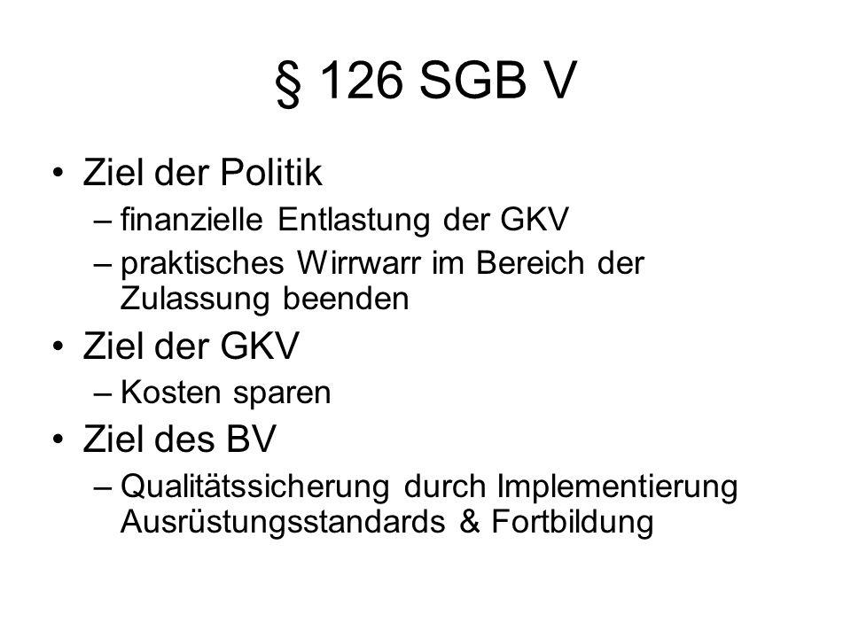 § 126 SGB V Ziel der Politik Ziel der GKV Ziel des BV