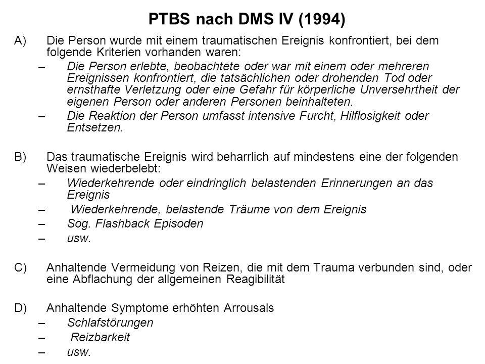 PTBS nach DMS IV (1994) Die Person wurde mit einem traumatischen Ereignis konfrontiert, bei dem folgende Kriterien vorhanden waren: